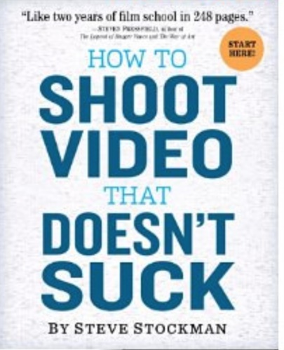 """How to Shoot Video That Doesn't Suck"" by Steve Stockman"