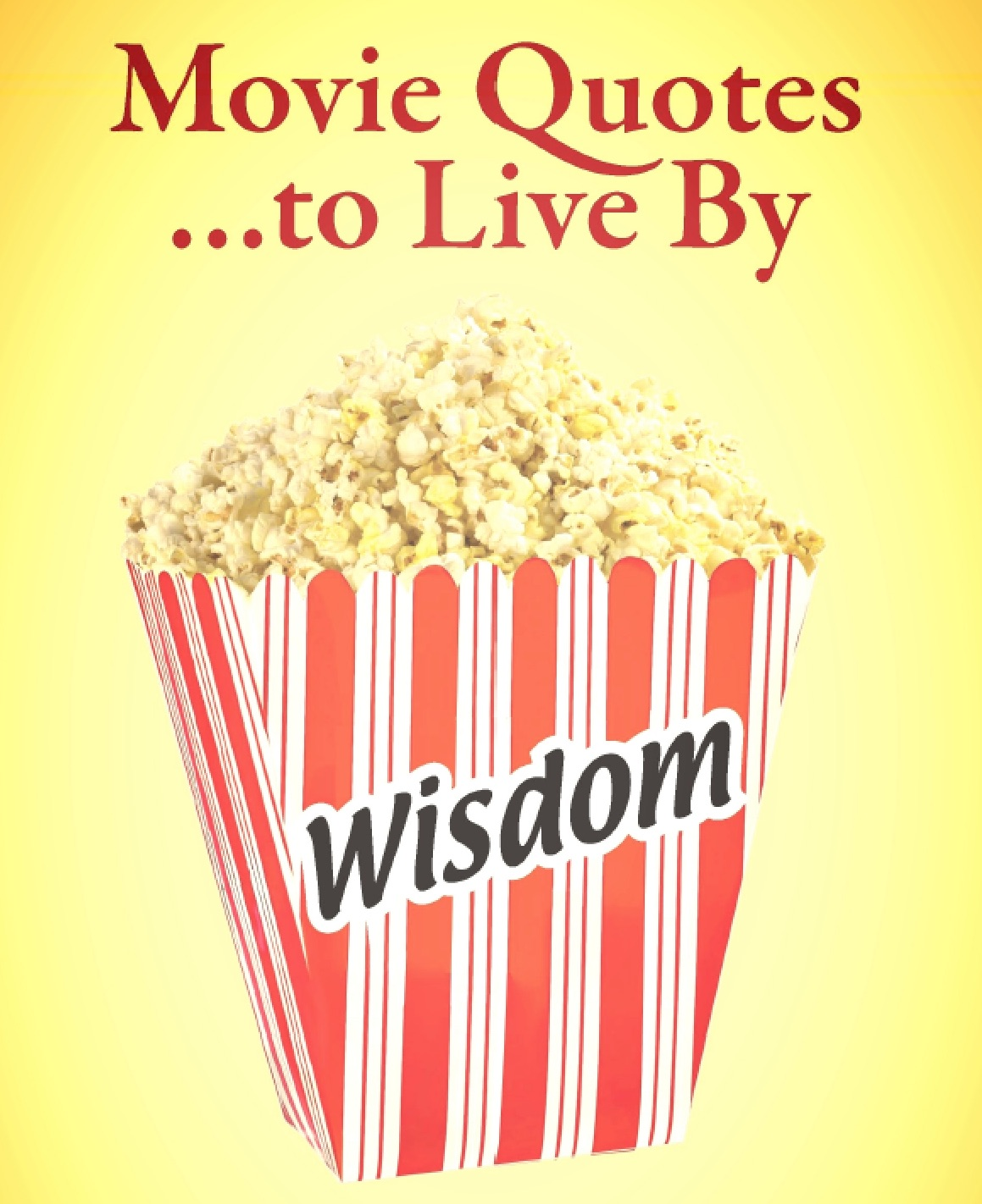 "Quotes To Live By: ""Movie Quotes To Live By"": Dialogue That Goes Beyond The"